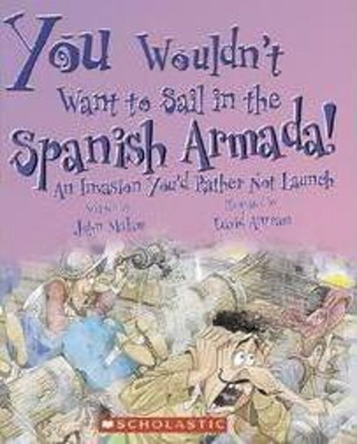 You Wouldn't Want to Sail in the Spanish Armada! (You Wouldn't Want to…: History of the World) (You Wouldn't Want to...: History of the World) Cover Image