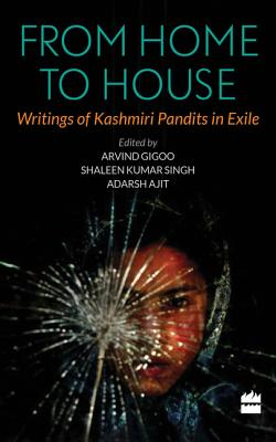 From Home to House: Writings of Kashmiri Pandits in Exile Cover Image