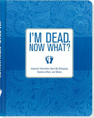 I'm Dead, Now What! Organizer Cover Image