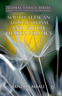 South African AIDS Activism and Global Health Politics (Global Ethics) Cover Image