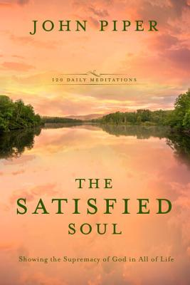 The Satisfied Soul: Showing the Supremacy of God in All of Life Cover Image