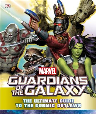 Marvel Guardians of the Galaxy: The Ultimate Guide to the Cosmic Outlaws by DK