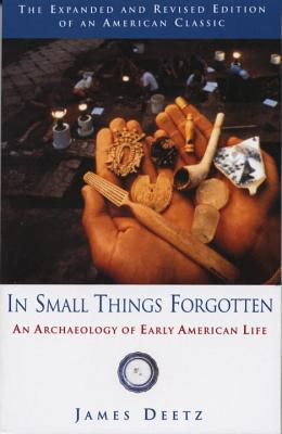 In Small Things Forgotten: An Archaeology of Early American Life Cover Image