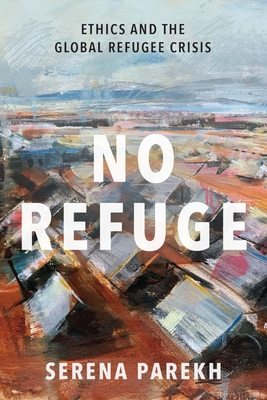 No Refuge: Ethics and the Global Refugee Crisis Cover Image