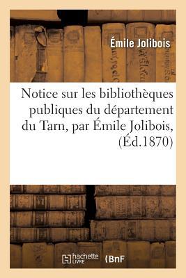 Notice Sur Les Bibliothèques Publiques Du Département Du Tarn, Par Émile Jolibois, (Generalites) Cover Image