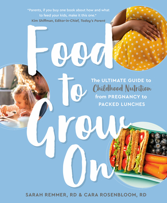 Food to Grow On: The Ultimate Guide to Childhood Nutrition--From Pregnancy to Packed Lunches Cover Image