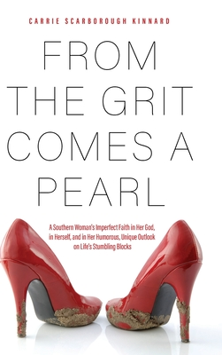 From the Grit Comes A Pearl: A Southern Woman's Imperfect Faith in Her God, in Herself, and in Her Humorous, Unique Outlook on Life's Stumbling Blo Cover Image
