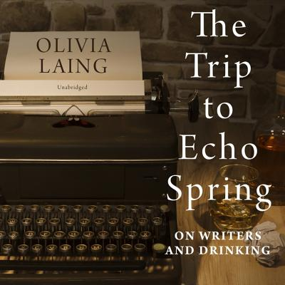 The Trip to Echo Spring Lib/E: On Writers and Drinking Cover Image