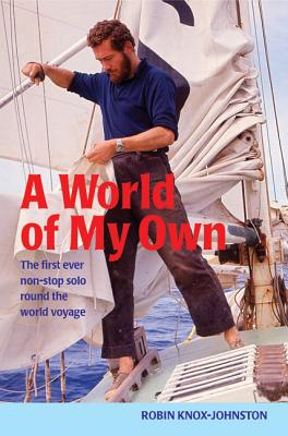 A World of My Own: The First Ever Non-stop Solo Round the World Voyage Cover Image