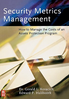 Security Metrics Management: How to Manage the Costs of an Assets Protection Program Cover Image