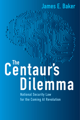 The Centaur's Dilemma: National Security Law for the Coming AI Revolution Cover Image