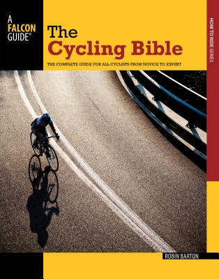 Cycling Bible: The Complete Guide for All Cyclists from Novice to Expert (Falcon Guides How to Ride) Cover Image