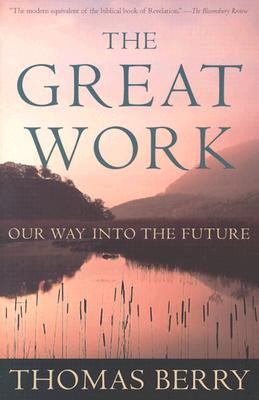 The Great Work: Our Way Into the Future Cover Image