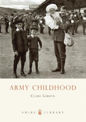 Army Childhood: British Army Children's Lives and Times Cover Image