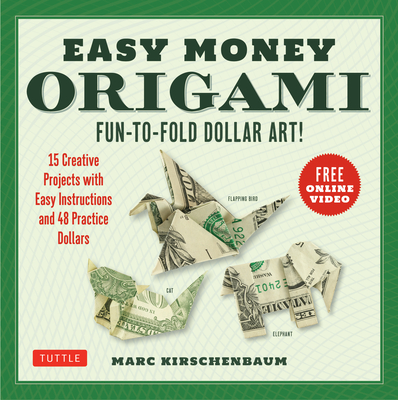 Easy Money Origami Kit: Fun-To-Fold Dollar Art! (Online Video Demos) Cover Image