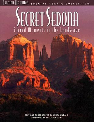 Secret Sedona: Sacred Moments in the Landscape (Arizona Highways Special Scenic Collections) Cover Image