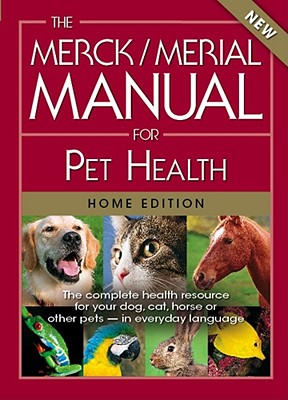 The Merck/Merial Manual for Pet Health: The complete pet health resource for your dog, cat, horse or other pets - in everyday language. Cover Image
