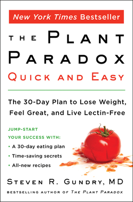 The Plant Paradox Quick and Easy: The 30-Day Plan to Lose Weight, Feel Great, and Live Lectin-Free Cover Image