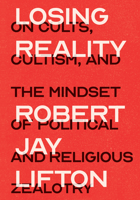 Losing Reality: On Cults, Cultism, and the Mindset of Political and Religious Zealotry Cover Image