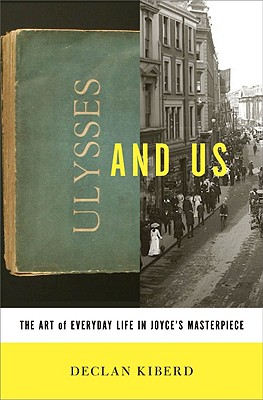 Ulysses and Us: The Art of Everyday Life in Joyce's Masterpiece Cover Image