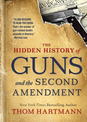 The Hidden History of Guns and the Second Amendment (The Thom Hartmann Hidden History Series) Cover Image