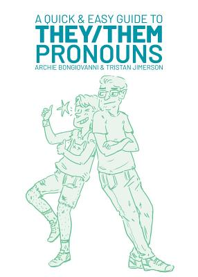 A QUICK AND EASY GUY TO THEY/THEM PRONOUNS, by  Archie Bongiovanni & Tristan Jimerson