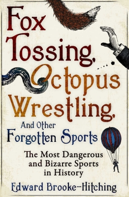 Fox Tossing, Octopus Wrestling and Other Forgotten Sports Cover Image