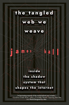 The Tangled Web We Weave: Inside The Shadow System That Shapes the Internet Cover Image