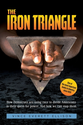 The Iron Triangle: Inside the Liberal Democrat Plan to Use Race to Divide Christians and America in their Quest for Power and How We Can Cover Image
