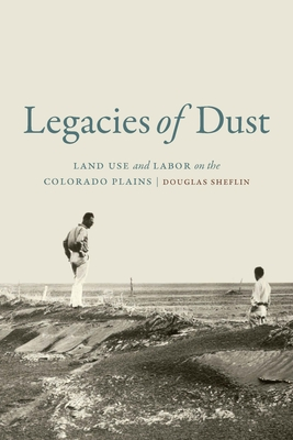 Legacies of Dust: Land Use and Labor on the Colorado Plains Cover Image