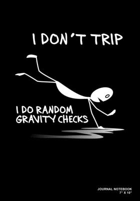 I Don't Trip I Do Random Gravity Checks: Journal, Notebook, Or Diary - 120 Blank Lined Pages - 7