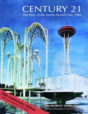 Century 21: The Story of the Seattle World's Fair, 1962 Cover Image