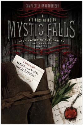 A Visitor's Guide to Mystic Falls: Your Favorite Authors on the Vampire Diaries Cover Image
