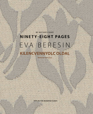 Eva Beresin: My Mother's Diary: Ninety-Eight Pages Cover Image