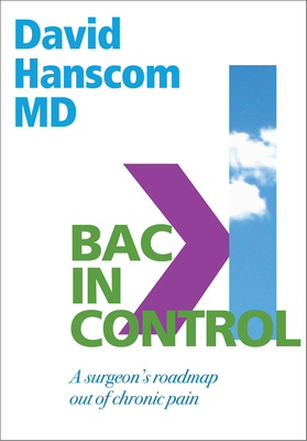 Back in Control: A Surgeon's Roadmap Out of Chronic Pain, 2nd Edition Cover Image