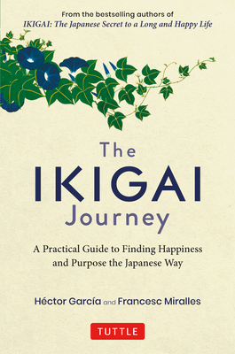 The Ikigai Journey: A Practical Guide to Finding Happiness and Purpose the Japanese Way cover