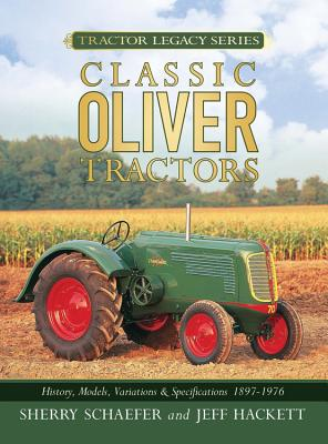 Classic Oliver Tractors: History, Models, Variations & Specifications 1855-1976 Cover Image
