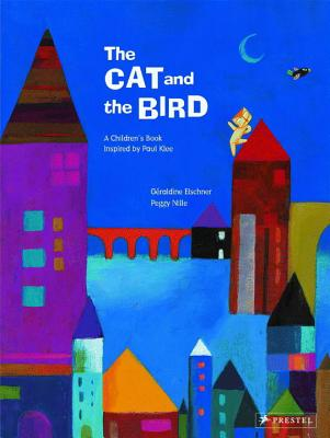 The Cat and the Bird: A Children's Book Inspired by Paul Klee (Children's Books Inspired by Famous Artworks) Cover Image
