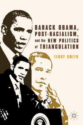 Barack Obama, Post-Racialism, and the New Politics of Triangulation Cover Image