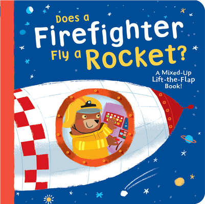 Does a Firefighter Fly a Rocket?: A Mixed-Up Lift-the-Flap Book! Cover Image