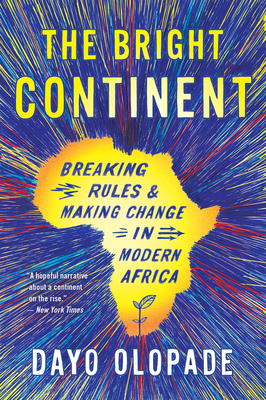 The Bright Continent: Breaking Rules and Making Change in Modern Africa Cover Image
