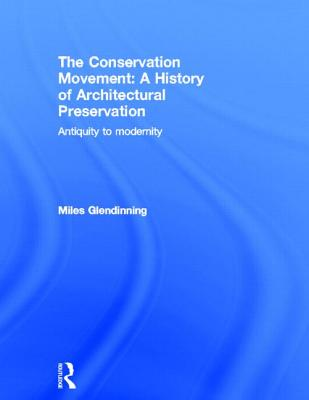 The Conservation Movement: A History of Architectural Preservation: Antiquity to Modernity Cover Image