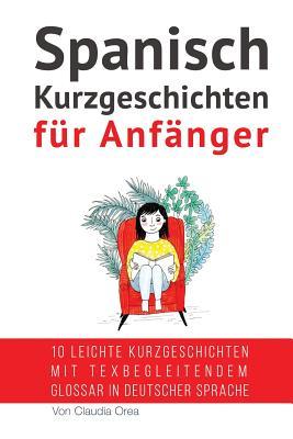 Spanisch: Kurzgeschichten für Anfänger (mit Audioaufnahmen): 10 leichte Kurzgeschichten mit tex begleitendem Glossar in deutsche Cover Image