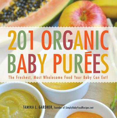 201 Organic Baby Purees: The Freshest, Most Wholesome Food Your Baby Can Eat! Cover Image