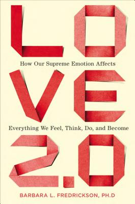 Love 2.0: How Our Supreme Emotion Affects Everything We Feel, Think, Do, and Become Cover Image