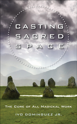 Casting Sacred Space: The Core of All Magickal Work Cover Image