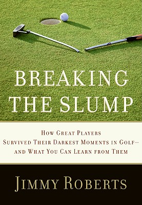 Breaking the Slump: How Great Players Survived Their Darkest Moments in Golf--And What You Can Learn from Them Cover Image