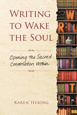 Writing to Wake the Soul: Opening the Sacred Conversation Within Cover Image