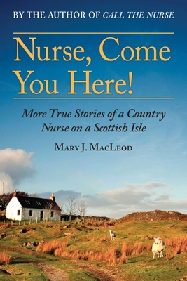 Nurse, Come You Here!: More True Stories of a Country Nurse on a Scottish Isle (The Country Nurse Series, Book Two) Cover Image