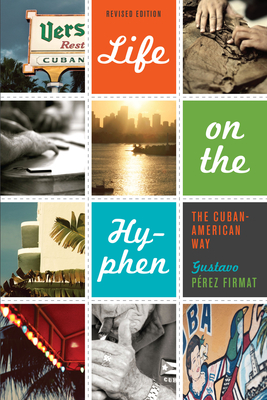 Life on the Hyphen: The Cuban-American Way (Joe R. and Teresa Lozana Long Series in Latin American and Latino Art and Culture) Cover Image